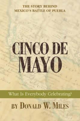 Cinco de Mayo: What Is Everybody Celebrating?