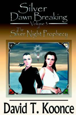 Silver Dawn Breaking: Volume 3 the Silver Night Prophecy