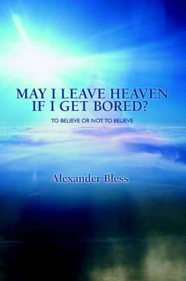 May I Leave Heaven If I Get Bored?: To Believe or Not to Believe