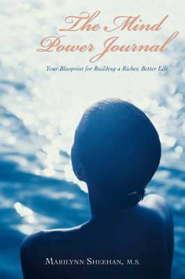 The Mind Power Journal: Your Blueprint for Building a Richer, Better Life