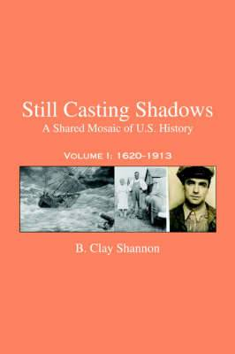 Still Casting Shadows: A Shared Mosaic of U.S. History: Volume 1: 1620-1913