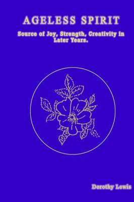 Ageless Spirit: Source of Joy, Strength, Creativity in Later Years