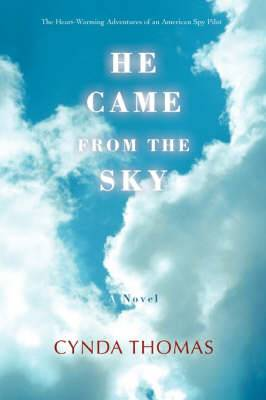 He Came from the Sky: The Heart-Warming Adventures of an American Spy Pilot