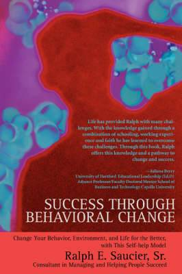Success Through Behavioral Change: Change Your Behavior, Environment, and Life for the Better, with This Self-Help Model