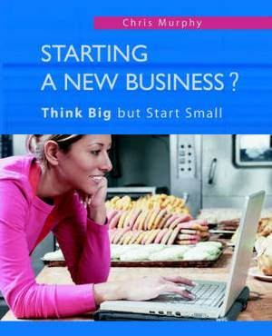 Starting a New Business?: Think Big But Start Small