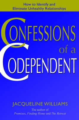 Confessions of a Codependent: How to Identify and Eliminate Unhealthy Relationships