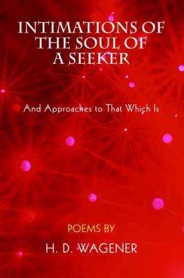 Intimations of the Soul of a Seeker: And Approaches to That Which Is