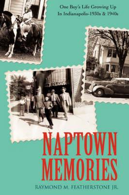 Naptown Memories: One Boy's Life Growing Up in Indianapolis--1930s & 1940s
