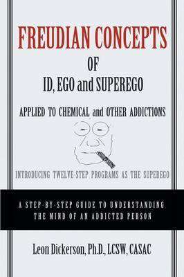 Freudian Concepts of Id, Ego and Superego Applied to Chemical and Other Addictions: Introducing Twelve-Step Programs as the Superego