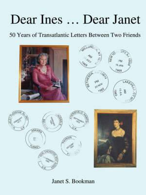 Dear Ines ... Dear Janet: 50 Years of Transatlantic Letters Between Two Friends