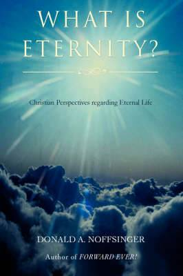 What Is Eternity?: Christian Perspectives Regarding Eternal Life