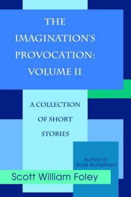 The Imagination's Provocation: Volume II: A Collection of Short Stories