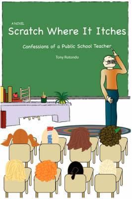 Scratch Where It Itches: Confessions of a Public School Teacher