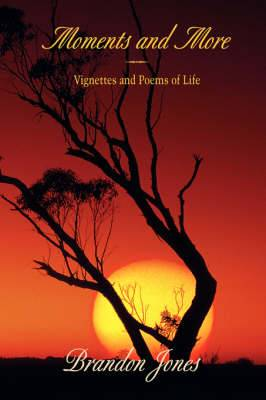 Moments and More: Vignettes and Poems of Life