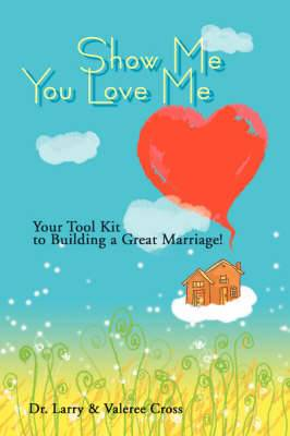 Show Me You Love Me: Your Tool Kit to Building a Great Marriage!