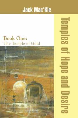 Temples of Hope and Desire: Book One: The Temple of Gold