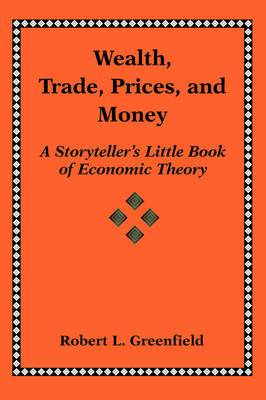 Wealth, Trade, Prices, and Money: A Storyteller's Little Book of Economic Theory