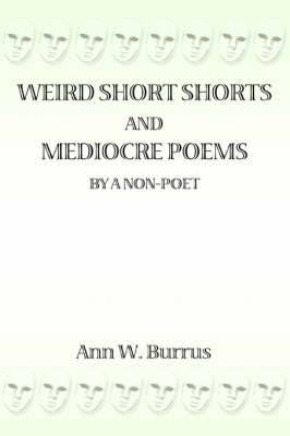 Weird Short Shorts and Mediocre Poems by a Non-Poet
