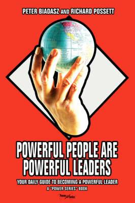 Powerful People Are Powerful Leaders: Your Daily Guide to Becoming a Powerful Leader