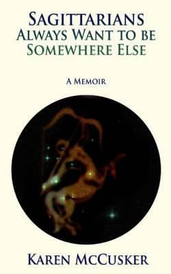 Sagittarians Always Want to Be Somewhere Else: A Memoir