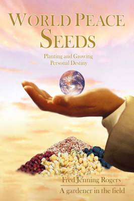 World Peace Seeds: Planting and Growing Personal Destiny
