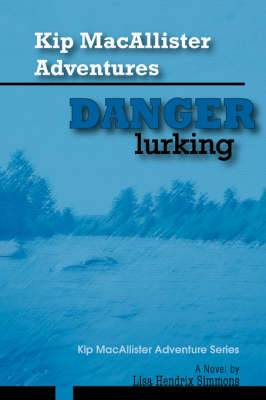 Kip Macallister Adventures: Danger Lurking!: Kip Macallister Adventure Series