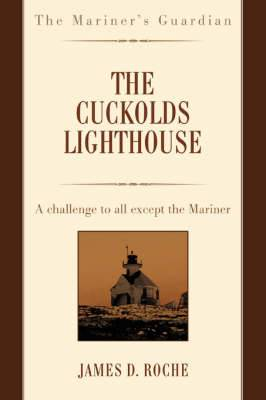 The Cuckolds Lighthouse: A Challenge to All Except the Mariner