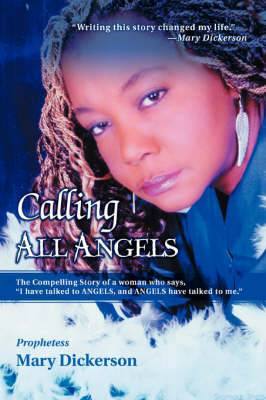 Calling All Angels: The Compelling Story of a Woman Who Says, I Have Talked to Angels, and Angels Have Talked to Me.