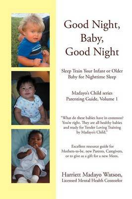 Good Night, Baby, Good Night: Sleep Train Your Infant or Older Baby for Nighttime Sleep