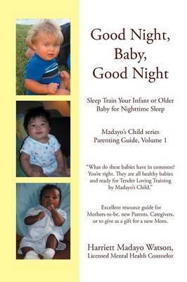 Good Night, Baby, Good Night: Sleep Train Your Infant or Older Baby for Nighttime Sleep