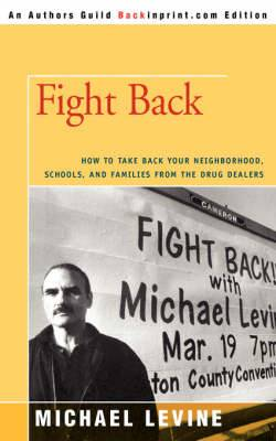 Fight Back: How to Take Back Your Neighborhood, Schools, and Families from the Drug Dealers