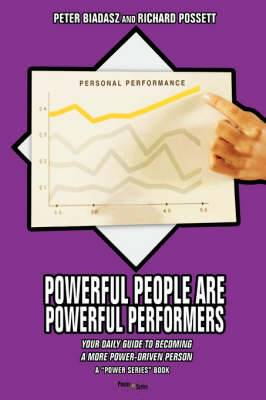 Powerful People Are Powerful Performers: Your Daily Guide to Becoming a More Power-Driven Person