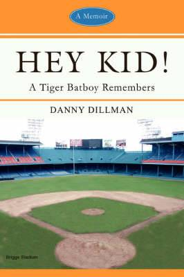 Hey Kid!: A Tiger Batboy Remembers
