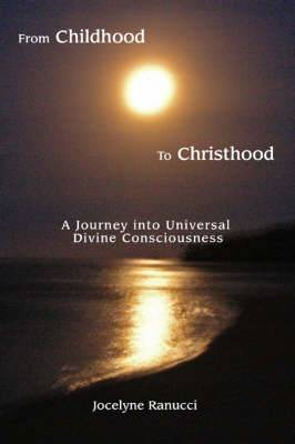 From Childhood to Christhood: A Journey Into Universal Divine Consciousness