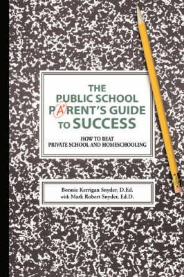 The Public School Parent's Guide to Success: How to Beat Private School and Homeschooling
