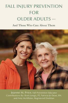 Fall Injury Prevention for Older Adults .: And Those Who Care about Them