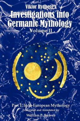 Viktor Rydberg's Investigations Into Germanic Mythology, Volume II, Part 1: Indo-European Mythology