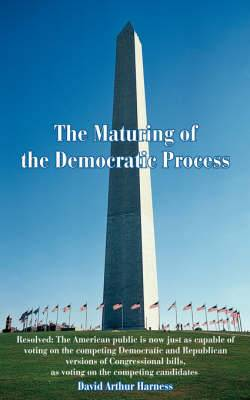 The Maturing of the Democratic Process: Resolved: The American Public Is Now Just as Capable of Voting on the Competing Democratic and Republican Versions of Congressional Bills, as Voting on the Competing Candidates