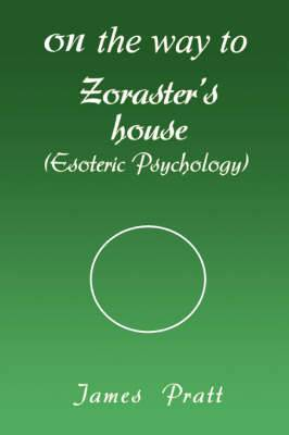 On the Way to Zoraster's House: (Esoteric Psychology)