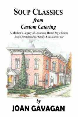 Soup Classics from Custom Catering: A Mother's Legacy of Delicious Home-Style Soups