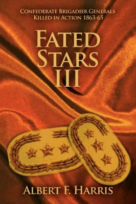 Fated Stars III: Confederate Brigadier Generals Killed in Action 1863-65