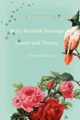 Bea's Random Buzzings: Sweet and Thorny: A Poetry Collection