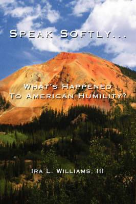 Speak Softly ...: What's Happened to American Humility?