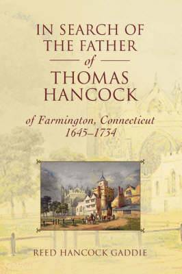 In Search of the Father of Thomas Hancock of Farmington, Connecticut, 1645-1734