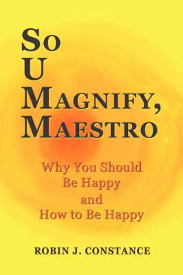 So U Magnify, Maestro: Why You Should Be Happy and How to Be Happy
