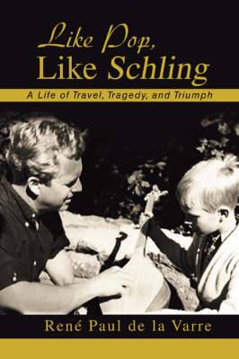 Like Pop, Like Schling: A Life of Travel, Tragedy, and Triumph