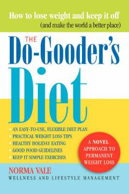 The Do-Gooder's Diet: A Novel Approach to Permanent Weight Loss (and How to Make the World a Better Place)