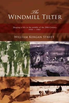 The Windmill Tilter: Shaping a Life in the Middle of 20th Century 1930-1965