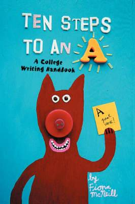 Ten Steps to an a: A College Writing Handbook