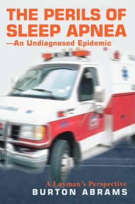 The Perils of Sleep Apnea--An Undiagnosed Epidemic: A Layman's Perspective